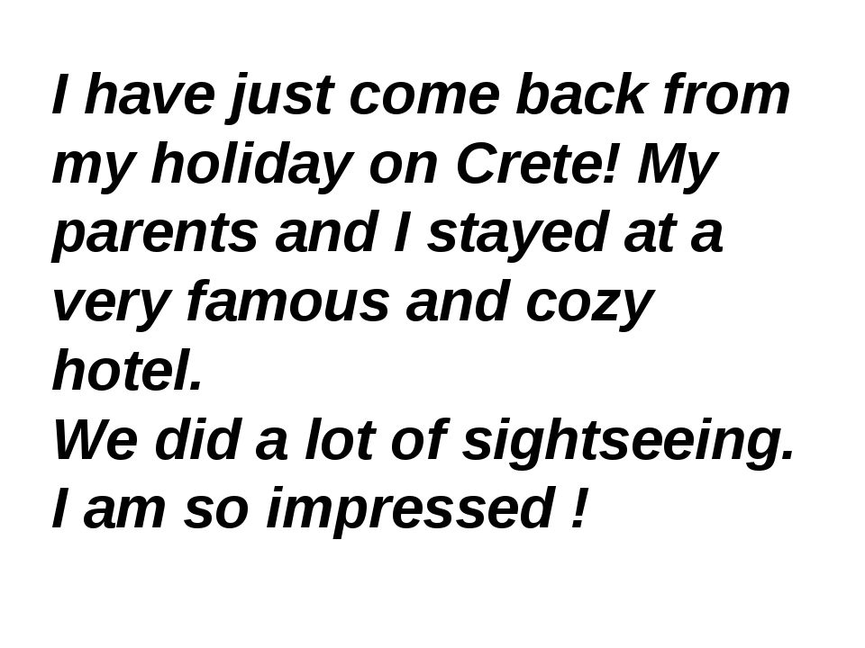 I have just come back from my holiday on Crete! My parents and I stayed at a...