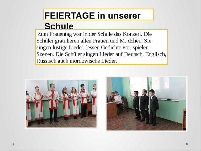 FEIERTAGE in unserer Schule Zum Frauentag war in der Schule das Konzert. Die...