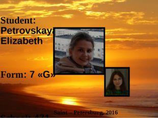 Student: Petrovskaya Elizabeth Form: 7 «G» School: 471 Teacher: Zaychenko Ele