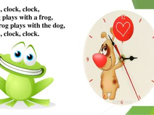 Clock, clock, clock, A dog plays with a frog, The frog plays with the dog, Cl