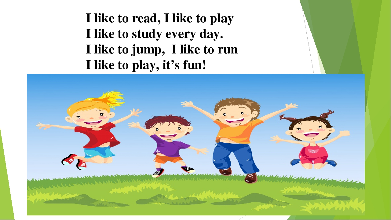I like to read, I like to play I like to study every day. I like to jump, I l...