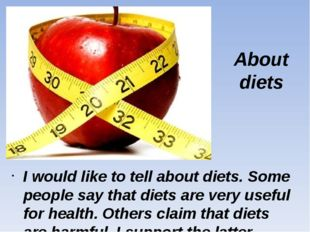 About diets I would like to tell about diets. Some people say that diets are