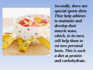 Secondly, there are special sports diets. They help athletes to maintain and