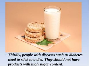 Thirdly, people with diseases such as diabetes need to stick to a diet. They