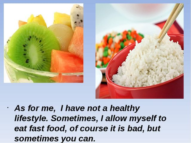 As for me, I have not a healthy lifestyle. Sometimes, I allow myself to eat f...