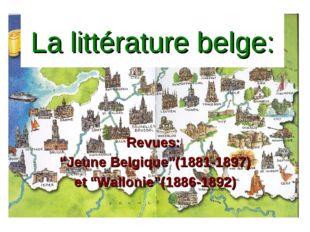 """La littérature belge: Revues: """"Jeune Belgique""""(1881-1897) et """"Wallonie""""(1886-"""