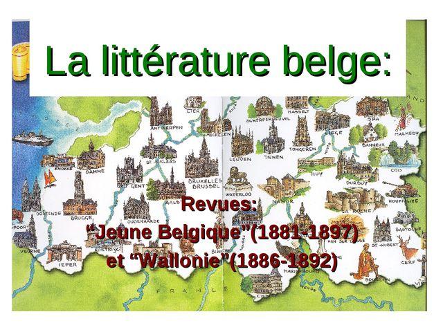 """La littérature belge: Revues: """"Jeune Belgique""""(1881-1897) et """"Wallonie""""(1886-..."""