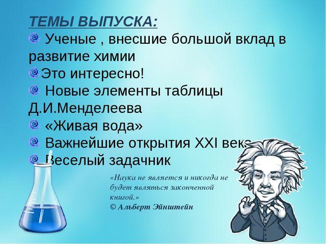 ТЕМЫ ВЫПУСКА: Ученые , внесшие большой вклад в развитие химии Это интересно!...