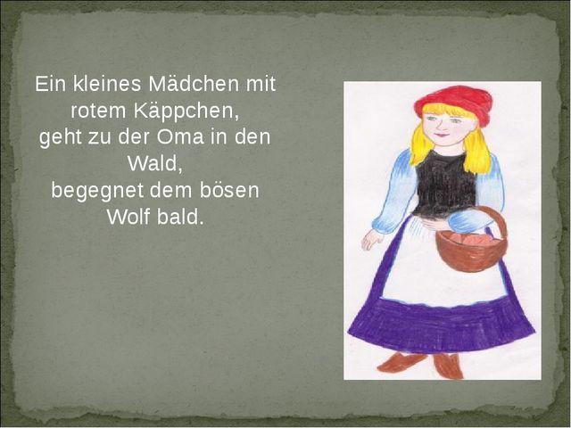 Ein kleines Mädchen mit rotem Käppchen, geht zu der Oma in den Wald, begegnet...