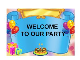 WELCOME TO OUR PARTY