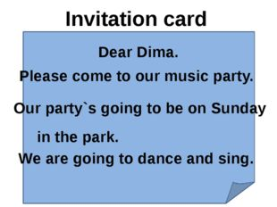 Invitation card Dear Dima. Please come to our music party. Our party`s going