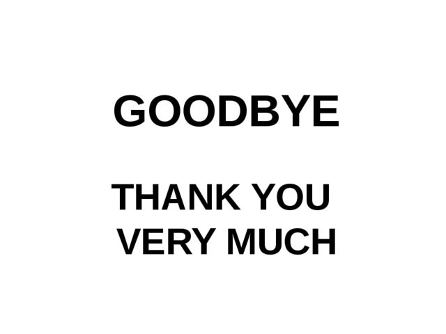 GOODBYE THANK YOU VERY MUCH