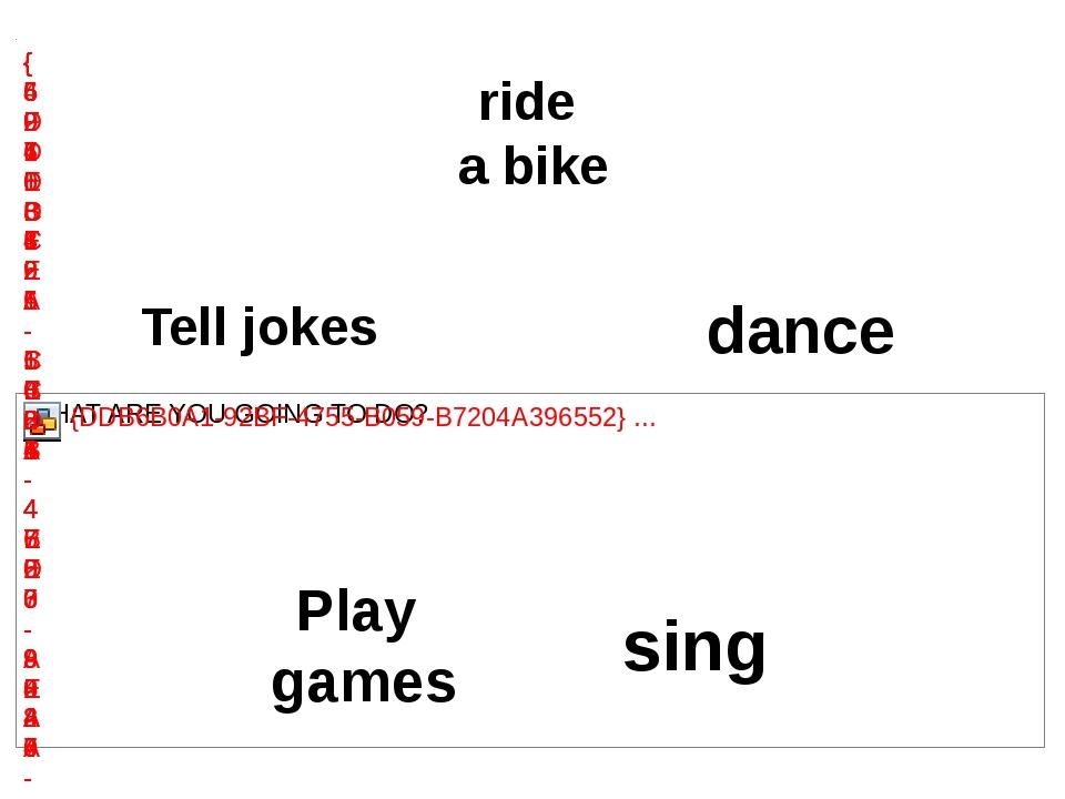 ride a bike dance sing Play games Tell jokes
