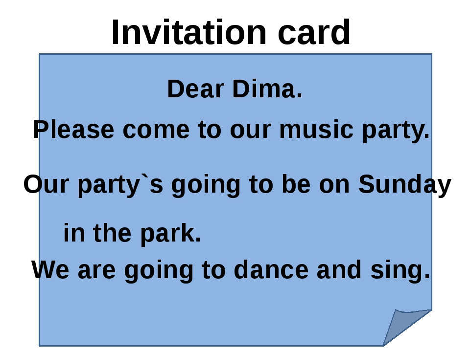 Invitation card Dear Dima. Please come to our music party. Our party`s going...