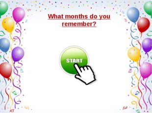 What months do you remember?