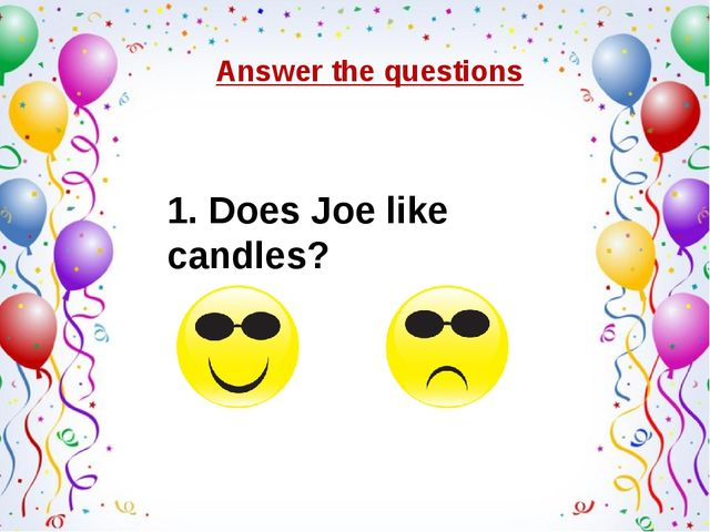 Answer the questions 1. Does Joe like candles?