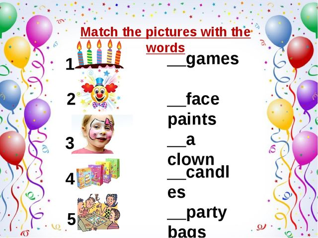 __face paints __games __a clown __candles __party bags Match the pictures wit...