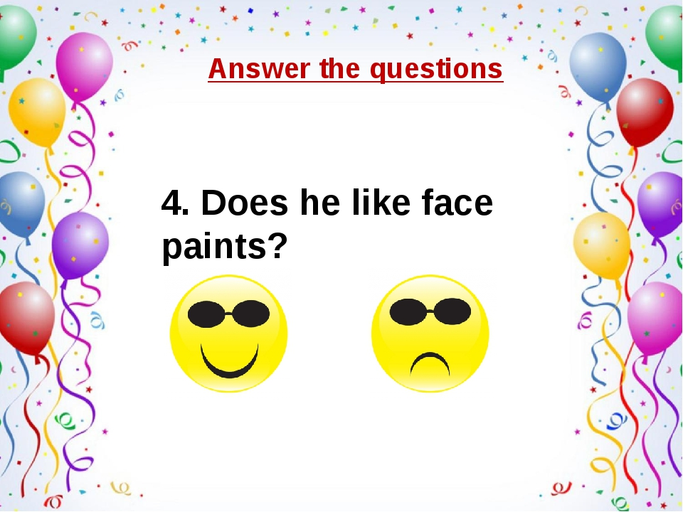 Answer the questions 4. Does he like face paints?