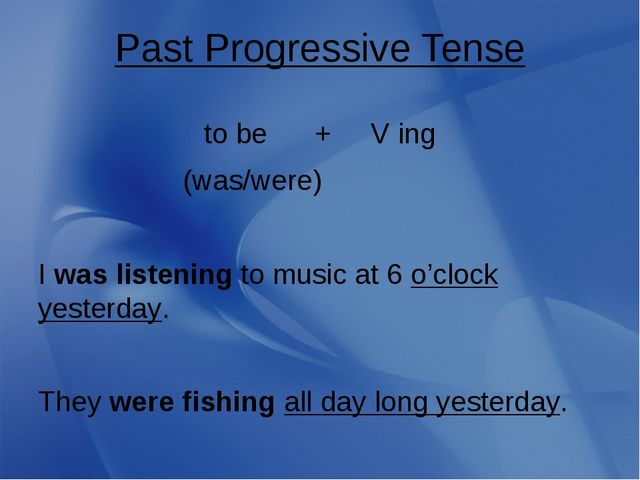 Past Progressive Tense to be + V ing (was/were) I was listening to music at 6...