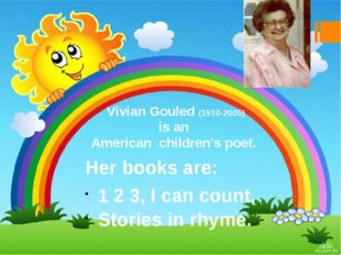 Vivian Gouled (1910-2005) is an American children's poet. Her books are: 1 2