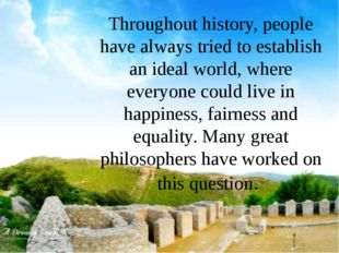 Throughout history, people have always tried to establish an ideal world, whe