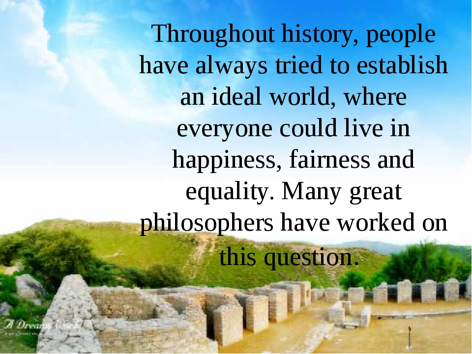 Throughout history, people have always tried to establish an ideal world, whe...