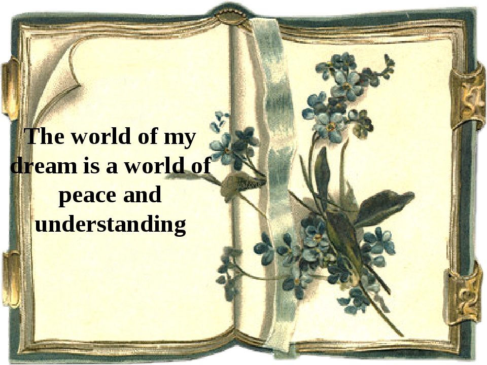 The world of my dream is a world of peace and understanding