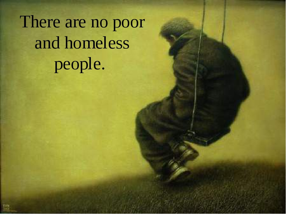There are no poor and homeless people.