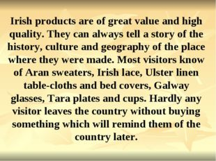 Irish products are of great value and high quality. They can always tell a st