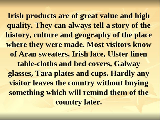 Irish products are of great value and high quality. They can always tell a st...