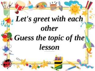 Let's greet with each other Guess the topic of the lesson Let's Learn The Co
