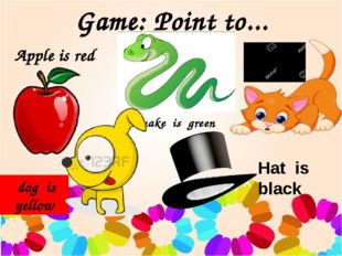 Game: Point to... Apple is red cat is orange dog is yellow snake is green Hat