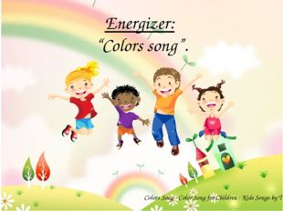 "Energizer: ""Colors song"". Colors Song - Color Song for Children - Kids Songs"