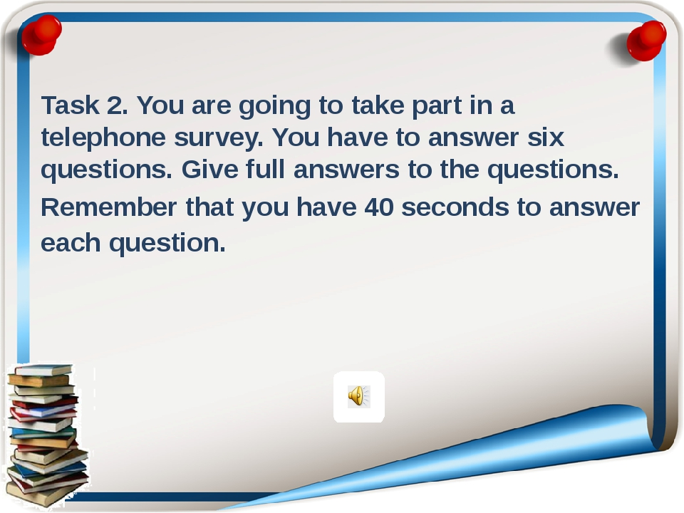 Task 2. You are going to take part in a telephone survey. You have to answer...