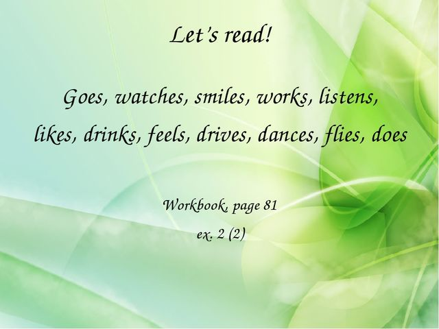 Let's read! Goes, watches, smiles, works, listens, likes, drinks, feels, driv...