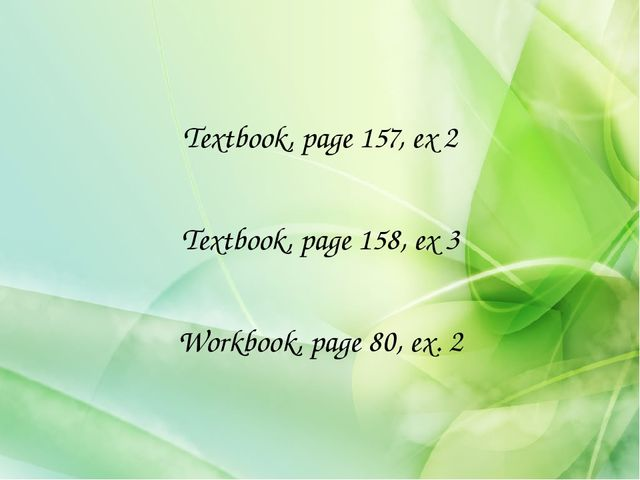 Textbook, page 157, ex 2 Textbook, page 158, ex 3 Workbook, page 80, ex. 2