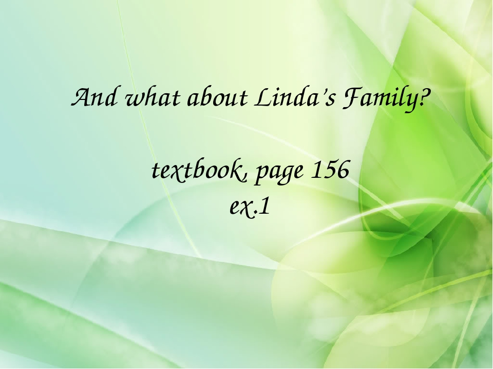 And what about Linda's Family? textbook, page 156 ex.1
