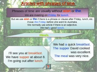 Articles with phrases of time Meals. Phrases of time are usually without a/an