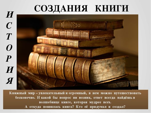 СОЗДАНИЯ КНИГИ Книжный мир – увлекательный и огромный, в нем можно путешество...