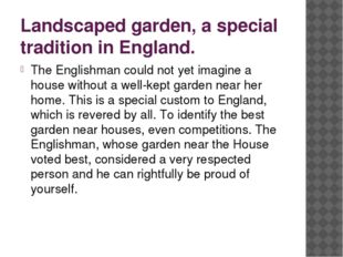 Landscaped garden, a special tradition in England. The Englishman could not y