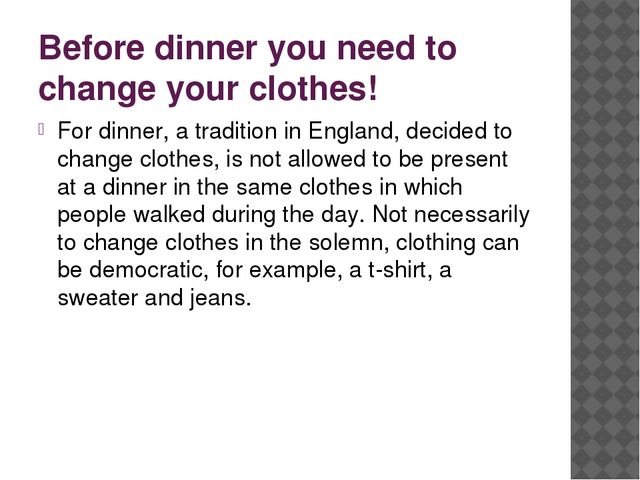 Before dinner you need to change your clothes! For dinner, a tradition in Eng...