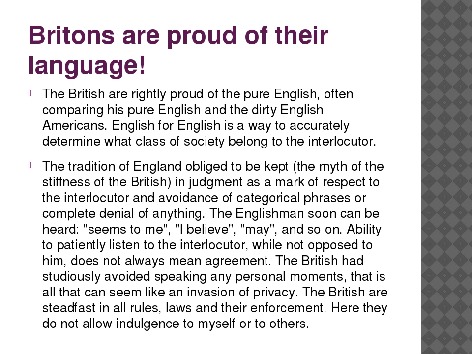 Britons are proud of their language! The British are rightly proud of the pur...