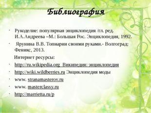 Библиография Рукоделие: популярная энциклопедия /гл. ред. И.А.Андреева –М.: Б