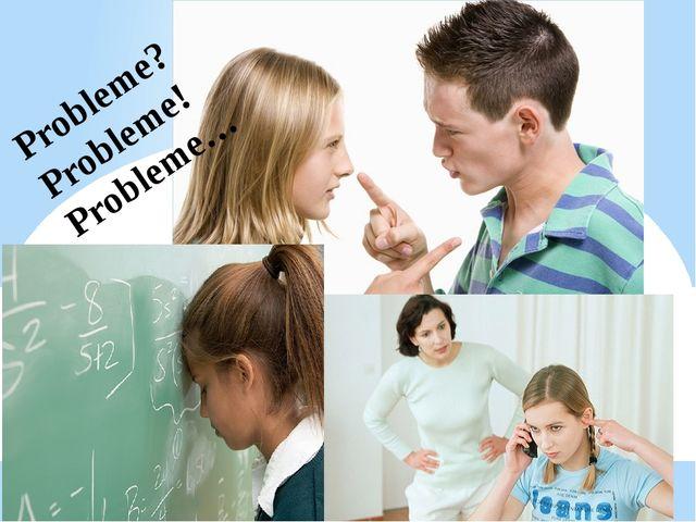 """T.""""Die heutigen Jugendlichen. Welche Probleme haben sie?"""" Probleme? Probleme!..."""