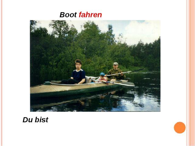 Boot fahren Du bist