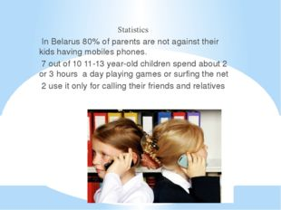 Statistics In Belarus 80% of parents are not against their kids having mobile