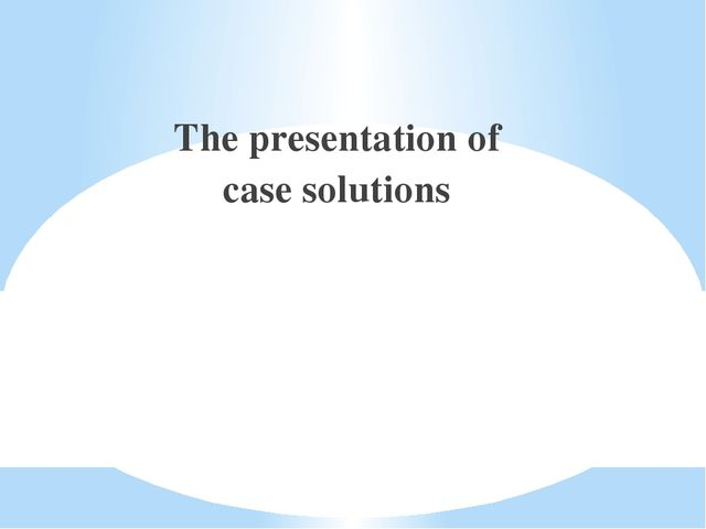 The presentation of case solutions