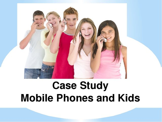 Case Study Mobile Phones and Kids