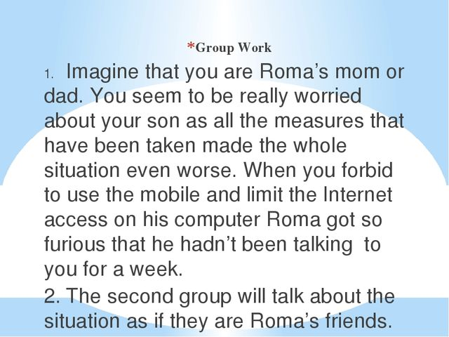 Group Work 1.	Imagine that you are Roma's mom or dad. You seem to be really w...