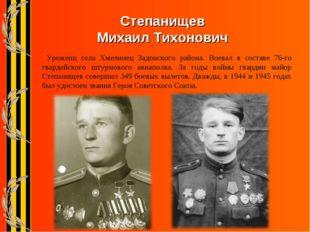 Степанищев Михаил Тихонович Уроженц села Хмелинец Задонского района. Воевал в